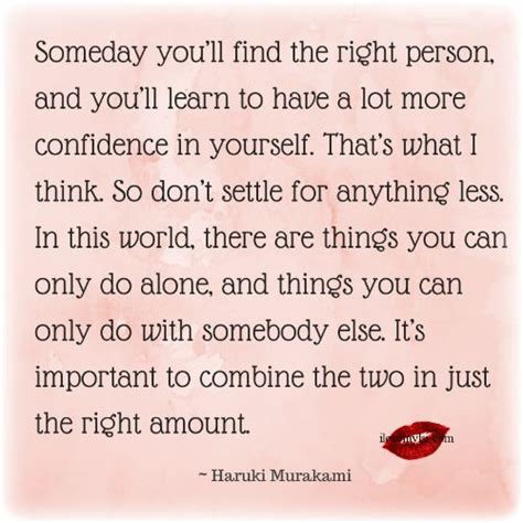 pin by meagan diemert on someday i will live in the someday you ll find the right person quote me