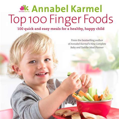 annabel karmels baby led weaning 1786750848 top 100 finger foods annabel karmel