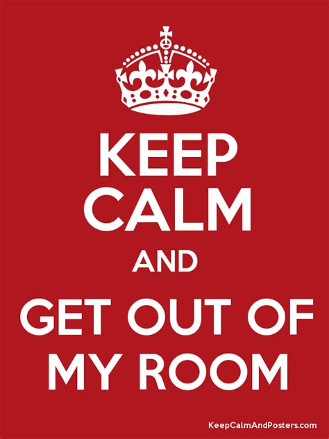 Get Out Of Room by Keep Calm And Get Out Of Room Keep Calm And Posters