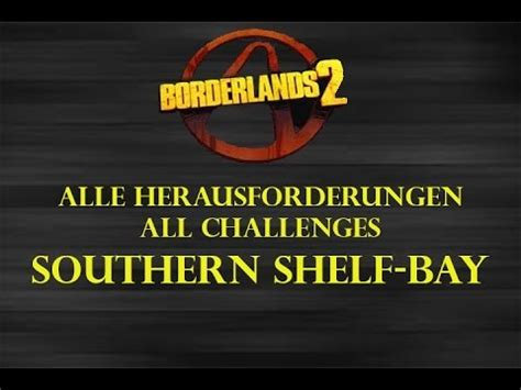 Borderlands 2 Southern Shelf Challenges by Borderlands 2 Southern Shelf Bay Alle Herausforderungen All Challenges