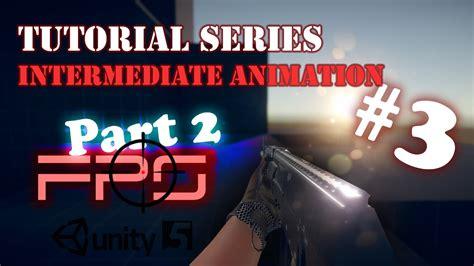 unity tutorial series fps tutorial series 03 part 2 intermediate animation