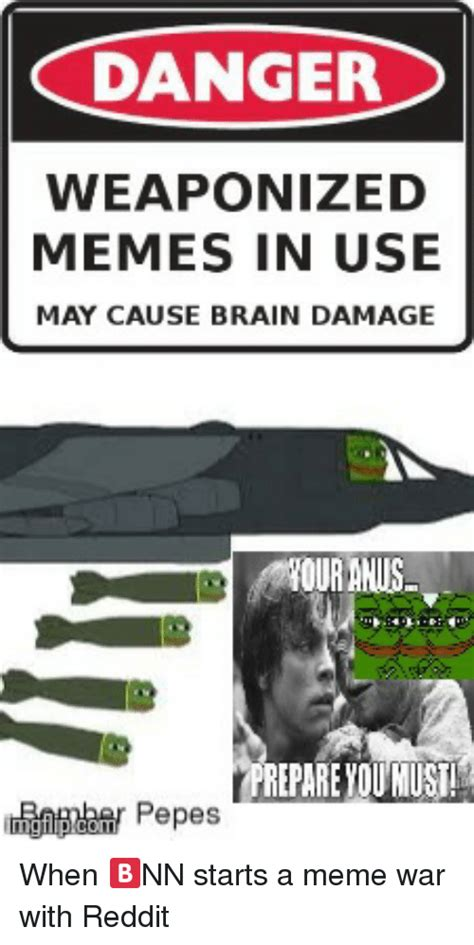 Pictures Used For Memes - danger weaponized memes in use may cause brain damage our