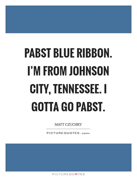 pabst blue ribbon i m from johnson city tennessee i