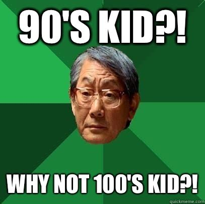High Kid Meme - 90 s kid why not 100 s kid high expectations asian