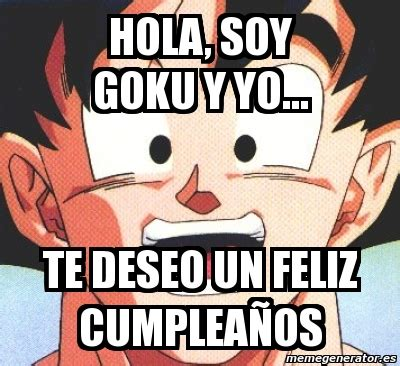 imagenes de goku para cumpleaños meme personalizado hola soy goku y yo te deseo un