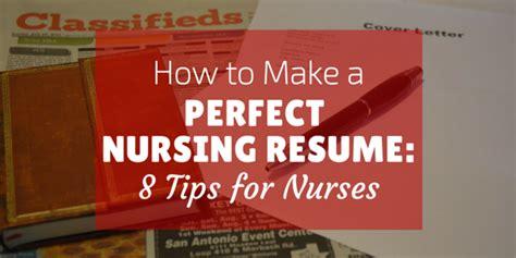 how to make a nursing resume 8 tips for nurses
