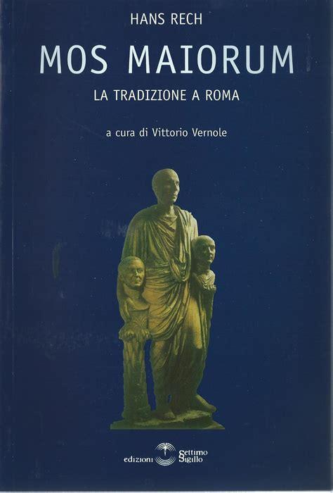 libreria tedesca roma mos maiorum la tradizione a roma libreria di storia