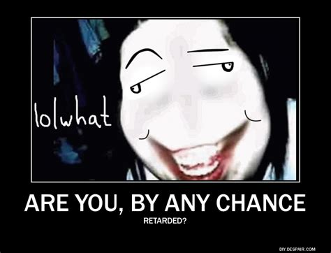 Jeff The Killer Meme - even jeff the killer is dumbfounded by your stupidity