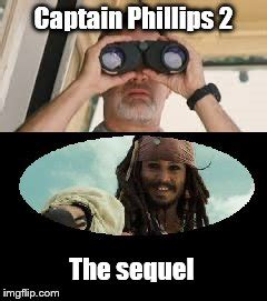 Captain Phillips Meme - captain phillips 2 the sequel imgflip