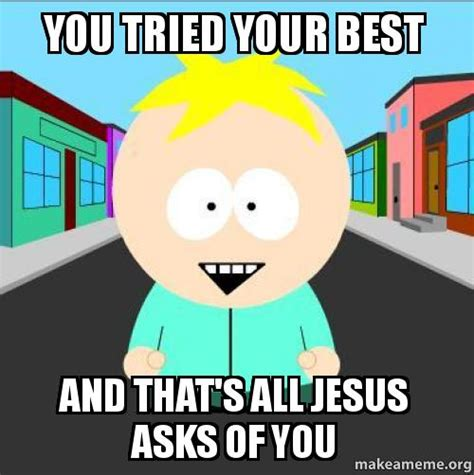 You Tried Meme - you tried your best and that s all jesus asks of you