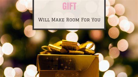 your gift will make room inspirational messages and words of for christians