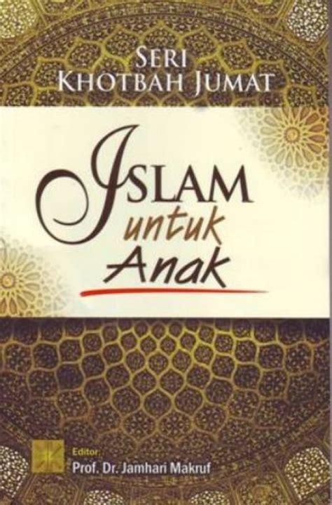 Buku Anak Agama Islam bukukita seri khotbah jumat islam untuk anak