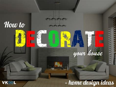 ideas to decorate your house how to decorate your house home design ideas
