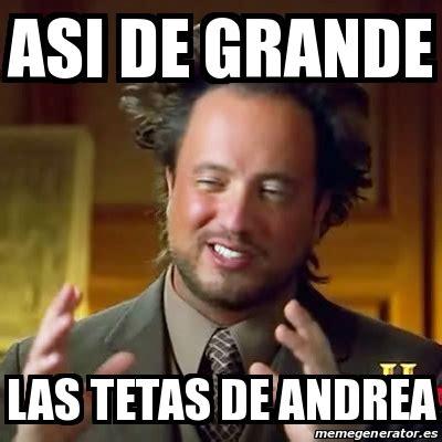 Meme Andrea - meme ancient aliens asi de grande las tetas de andrea