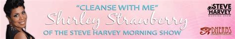 Shirley Strawberry Detox by Shirley Strawberry Of The Steve Harvey Morning Show