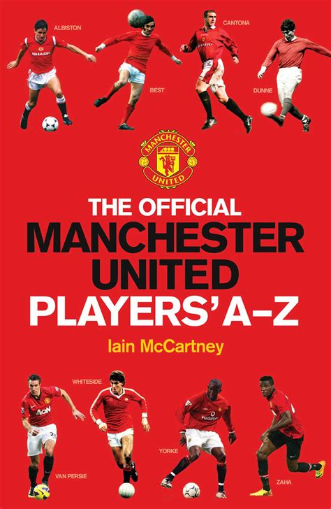 the official manchester united the official manchester united players a z book by iain mccartney official publisher page