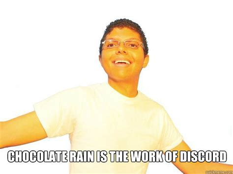 Chocolate Rain Meme - chocolate rain is the work of discord chocolate rain is