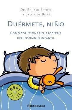 durmete nio el duermete ni 209 o c 243 mo solucionar el problema del insomnio infantil estivill eduard y b 201 jar