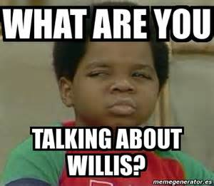 What About Meme - meme personalizado what are you talking about willis