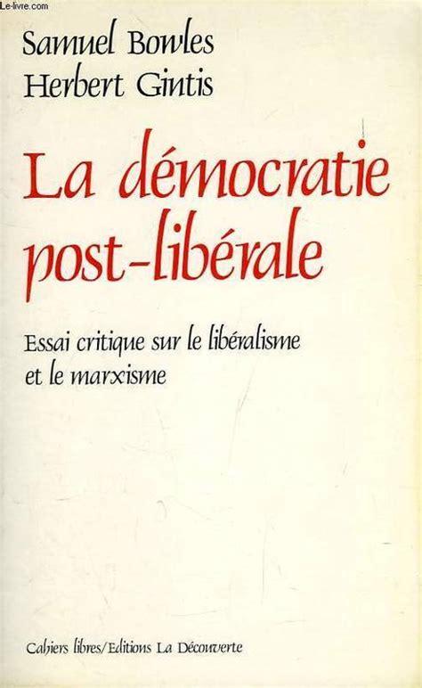 la dmocratie post totalitaire livre la d 233 mocratie post lib 233 rale essai critique sur le lib 233 ralisme et le marxisme samuel