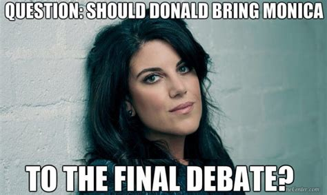 Monica Meme - poll should donald bring monica to the final debate