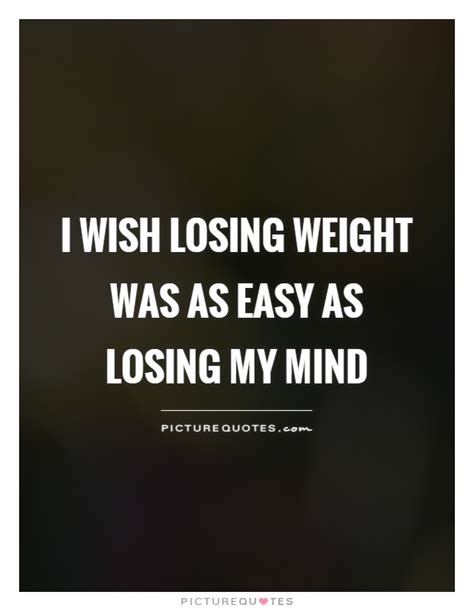 lose my mond i wish losing weight was as easy as losing my mind