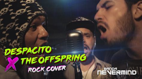 despacito rock despacito cover rock x offspring banda nevermind youtube