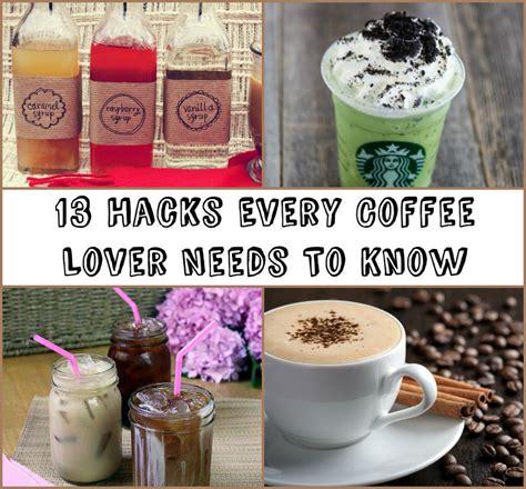coffee hacks 13 coffee hacks every coffee lover needs to know