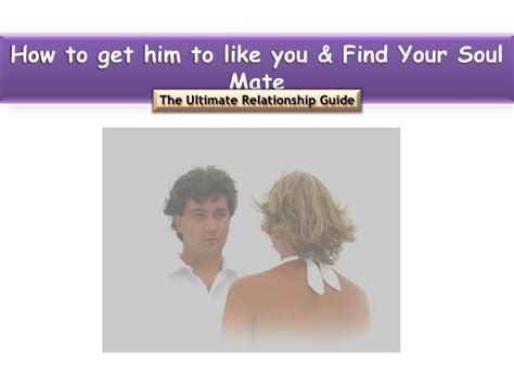 how to get your to mate with you how to get him to like you and find your soul mate corrected