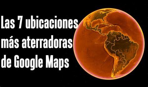 8 lugares insolitos y sus coordenadas en google maps las 7 ubicaciones m 225 s aterradoras de google maps y google
