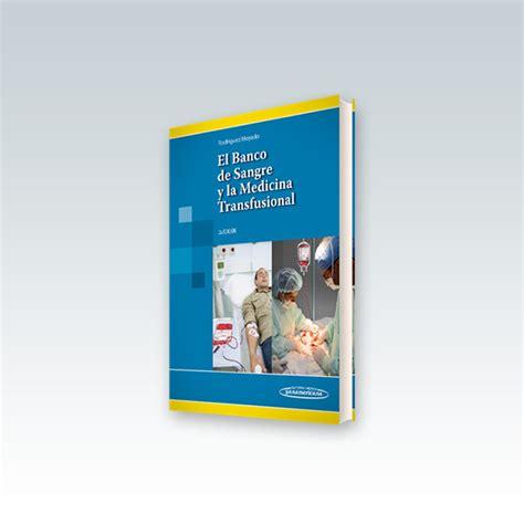 el banco de sangre y la medicina transfusional el banco de sangre y la medicina transfusional 2 170 edici 243 n 2014 edimeinter