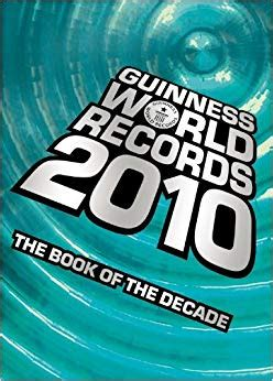 guinness world records 2010 the book of the decade guinness world records 9781904994503