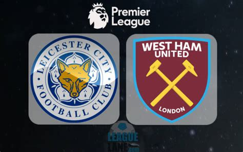 leicester city vs west ham preview prediction and