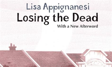 losing the dead virago must reads out now in paperback losing the dead by lisa appignanesi daily mail online