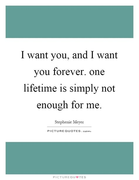 Forevers Not Enough Essay by I Want You Quotes I Want You Sayings I Want You Picture Quotes Page 4