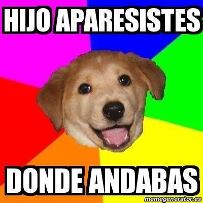 Advice Dog Meme Generator - meme advice dog hijo aparesistes donde andabas 15282164