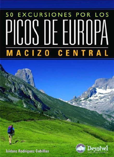 libro picos de europa spanische ediciones desnivel 50 excursiones por los picos de europa tomo ii macizo central isidoro