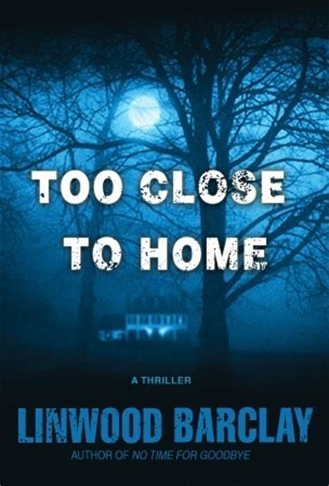 too close to home 0752888625 too close to home by linwood barclay