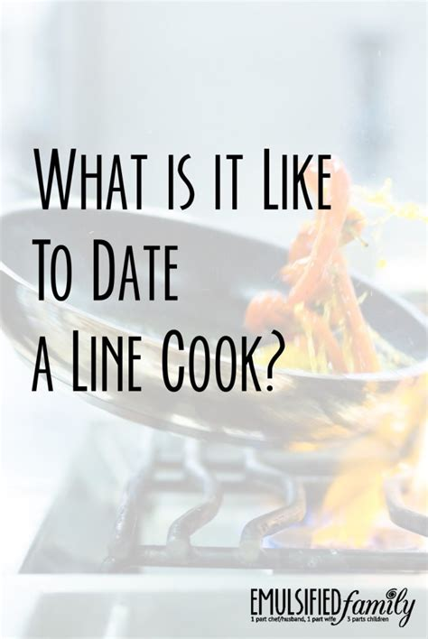 what is it like to date a line cook emulsified family