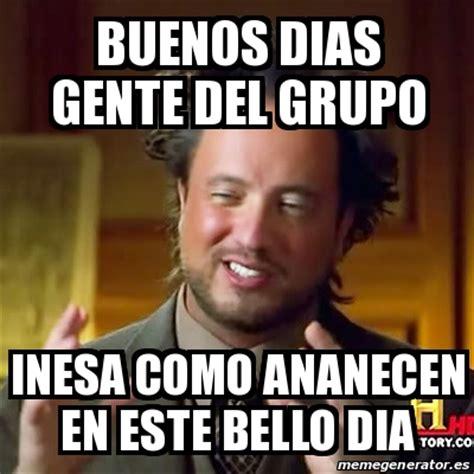 Buenos Memes En Espaã Ol - meme ancient aliens buenos dias gente del grupo inesa
