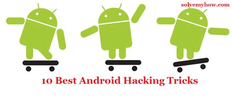 android tricks top 10 best android phone hacking tricks and tips 2018 solve my how
