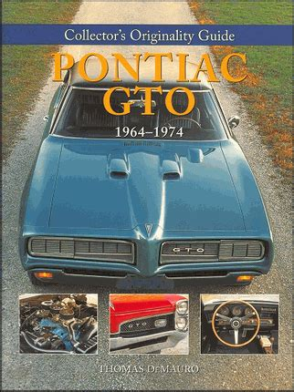 1964 1974 pontiac gto collector s guide to originality pontiac gto 1964 1974 collector s originality guide