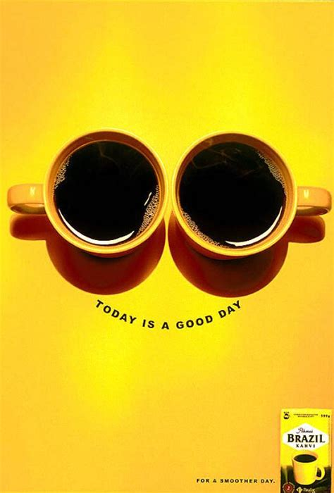 May Your Coffee Taste Greate Today brazil coffee quot today is a day quot print ad by ddb helsinki