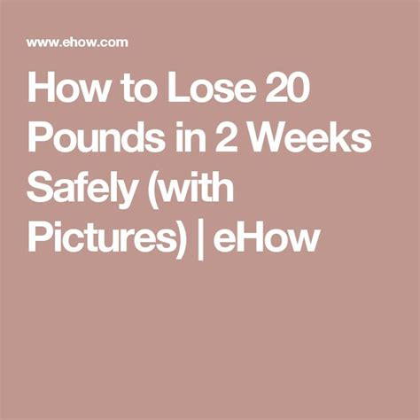 How To Shed Weight In 2 Weeks by How To Lose 20 Pounds In 2 Weeks Safely To Lose Lose 20