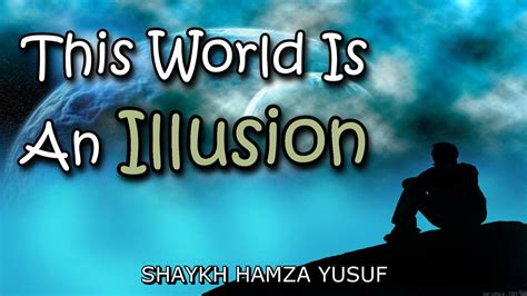 when the world is this world is an illusion shaykh hamza yusuf ᴴᴰ youtube