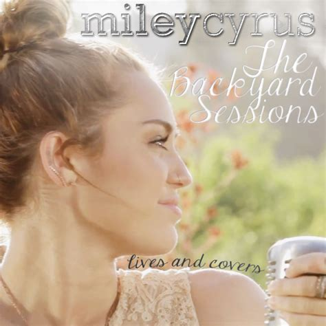 Miley Cyrus Backyard Sessions by Fav Miley S Cover From Backyard Sessions Poll Results