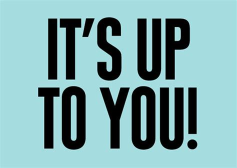 it s you it s up to you words over pixels daily inspiration