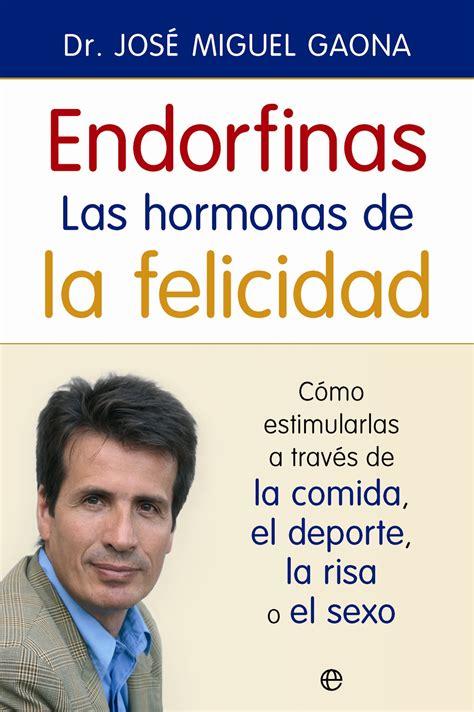 libro el s de las endorfinas las hormonas de la felicidad cat 225 logo www esferalibros com