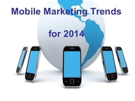 mobile marketing trends mobile marketing trends 2014