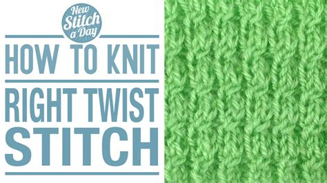 right twist stitch knitting how to knit the right twist stitch new stitch a day